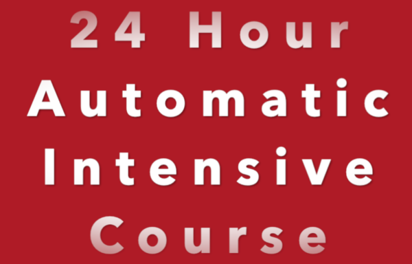 24 Hour Automatic Intensive Course